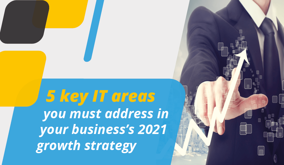 5 Key Areas You Must Address in your 2021 Growth Strategy